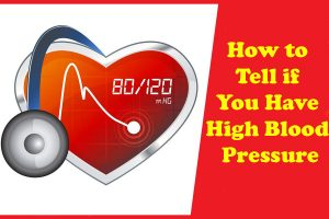 How to Tell if You Have High Blood Pressure